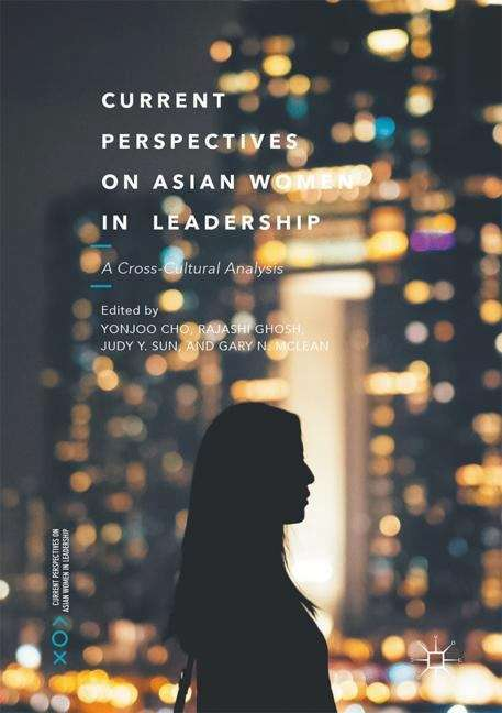 Current Perspectives on Asian Women in Leadership: A Cross-Cultural Analysis (Current Perspectives on Asian Women in Leadership)