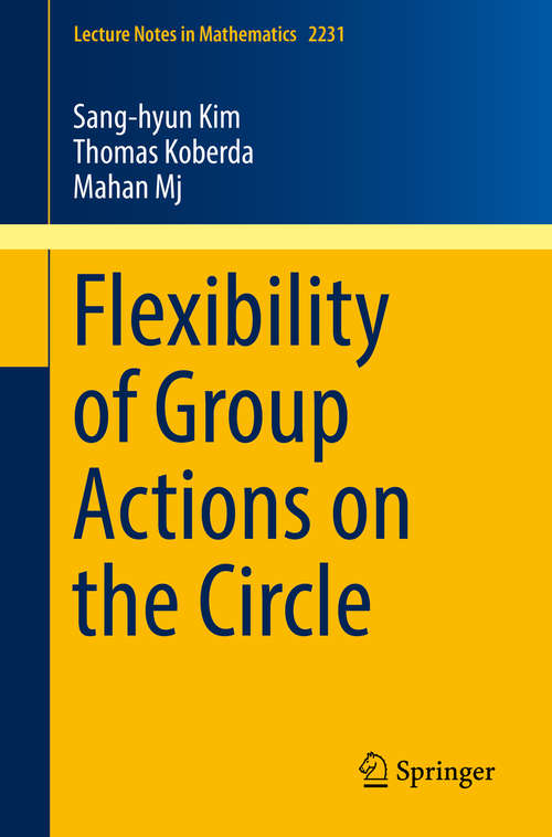 Flexibility of Group Actions on the Circle (Lecture Notes in Mathematics #2231)