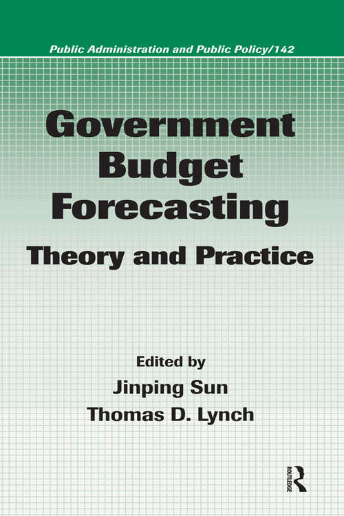 Government Budget Forecasting: Theory and Practice (Public Administration and Public Policy #142)