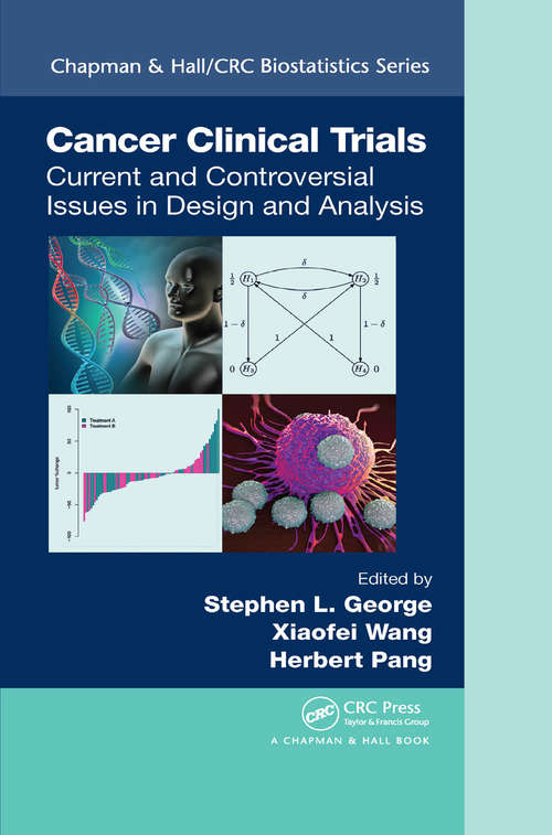 Cancer Clinical Trials: Current and Controversial Issues in Design and Analysis (Chapman & Hall/CRC Biostatistics Series #91)
