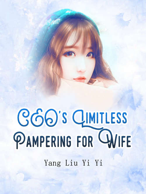 CEO's Limitless Pampering for Wife: Volume 1 (Volume 1 #1)