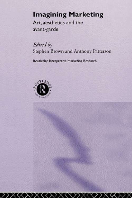 Imagining Marketing: Art, Aesthetics and the Avant-Garde (Routledge Interpretive Marketing Research Ser.)