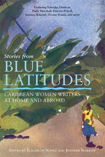 Stories from Blue Latitudes: Caribbean Women Writers At Home and Abroad