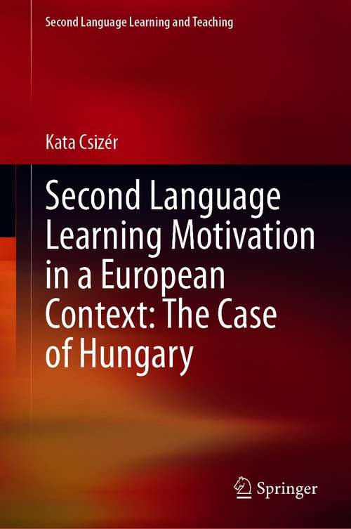 Second Language Learning Motivation in a European Context: The Case of Hungary (Second Language Learning and Teaching)