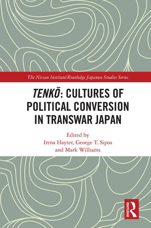 Tenkō: Cultures Of Political Conversion In Transwar Japan (Nissan Institute/Routledge Japanese Studies)