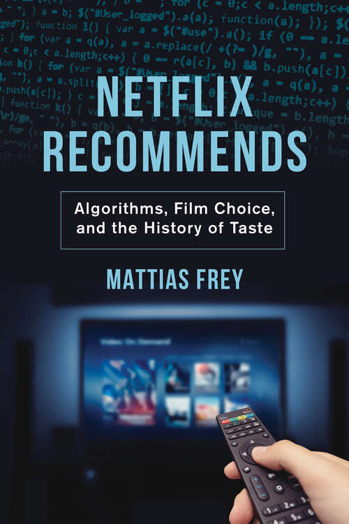 Netflix Recommends: Algorithms, Film Choice, and the History of Taste