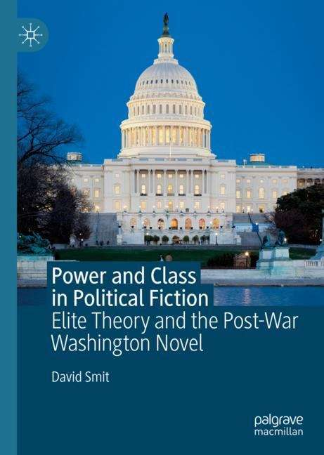Power and Class in Political Fiction: Elite Theory and the Post-War Washington Novel
