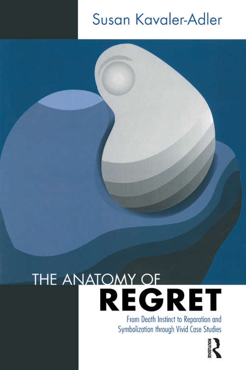 The Anatomy of Regret: From Death Instinct to Reparation and Symbolization through Vivid Clinical Cases