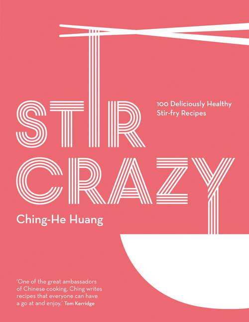 Stir Crazy: 100 Deliciously Healthy Stir-fry Recipes