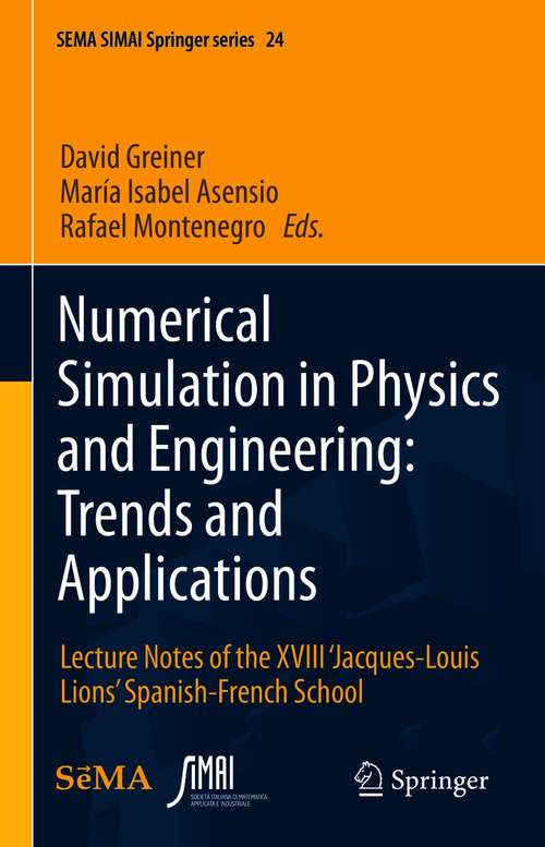 Numerical Simulation in Physics and Engineering: Lecture Notes of the XVIII 'Jacques-Louis Lions' Spanish-French School (SEMA SIMAI Springer Series #24)