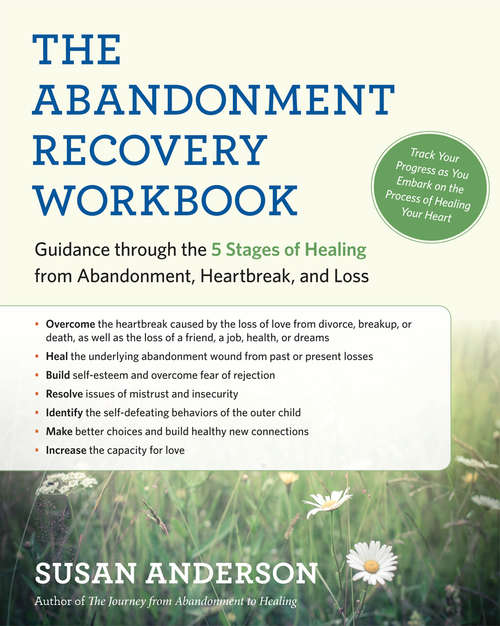 The Abandonment Recovery Workbook: Guidance through the 5 Stages of Healing from Abandonment, Heartbreak, and Loss