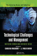 Technological Challenges and Management: Matching Human and Business Needs (Manufacturing Design And Technology Ser. #2)