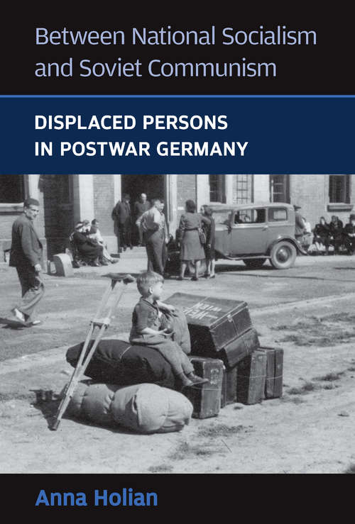 Between National Socialism and Soviet Communism: Displaced Persons in Soviet Germany