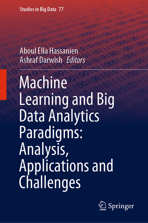 Machine Learning and Big Data Analytics Paradigms: Analysis, Applications and Challenges (Studies in Big Data #77)