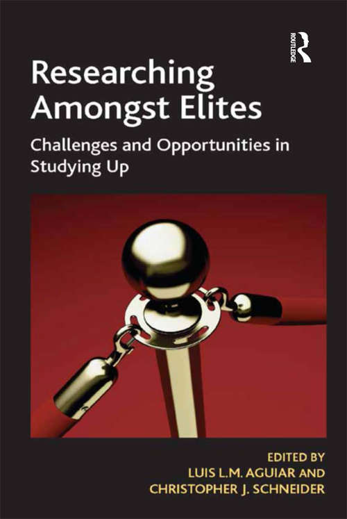 Researching Amongst Elites: Challenges and Opportunities in Studying Up