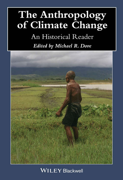 The Anthropology of Climate Change: An Historical Reader (Wiley Blackwell Anthologies in Social and Cultural Anthropology)