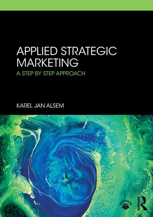 Applied Strategic Marketing: A Step by Step Approach