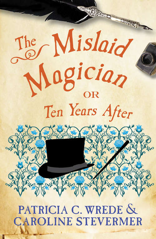 The Mislaid Magician: Or, Ten Years After (The Cecelia and Kate Novels #3)