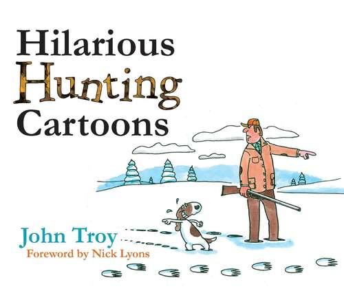 Hilarious Hunting Cartoons: 300 Hilarious Cartoons By John Troy