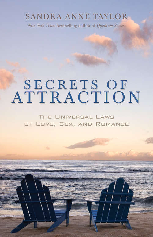 Secrets of Attraction: The Universal Laws Of Love, Sex, And Romance