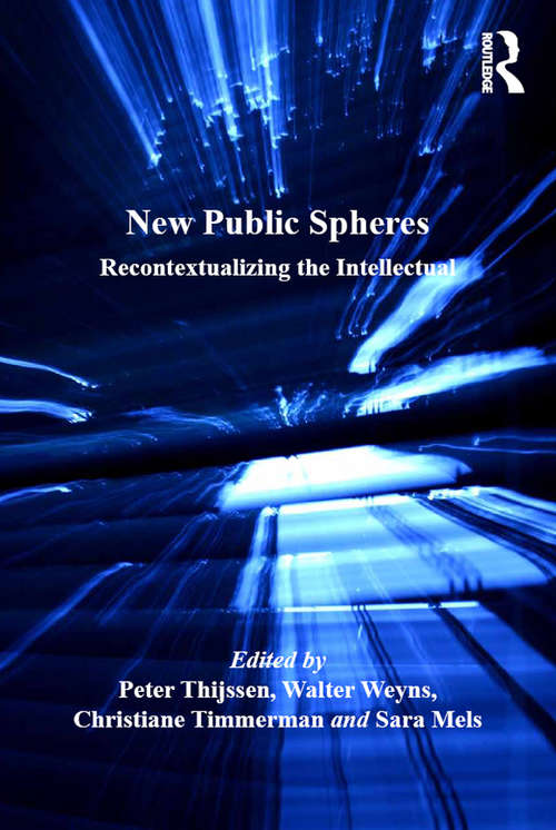 New Public Spheres: Recontextualizing the Intellectual (Public Intellectuals and the Sociology of Knowledge)