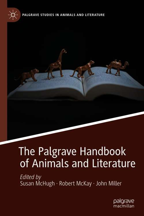 The Palgrave Handbook of Animals and Literature (Palgrave Studies in Animals and Literature)