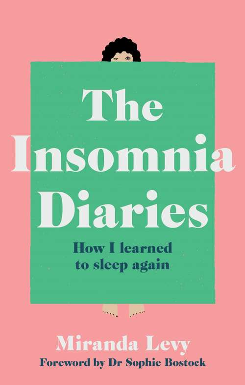 The Insomnia Diaries: How I learned to sleep again - foreword by Dr Sophie Bostock