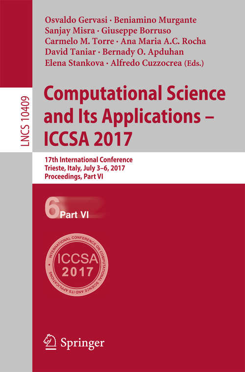 Computational Science and Its Applications – ICCSA 2017: 17th International Conference, Trieste, Italy, July 3-6, 2017, Proceedings, Part VI (Lecture Notes in Computer Science #10409)