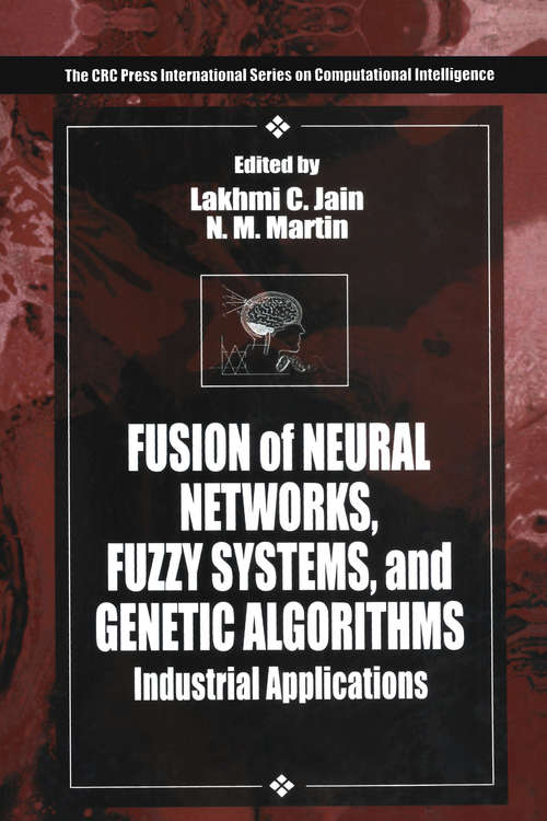 Fusion of Neural Networks, Fuzzy Systems and Genetic Algorithms: Industrial Applications