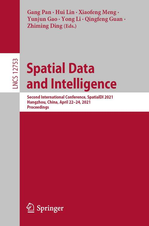 Spatial Data and Intelligence: Second International Conference, SpatialDI 2021, Hangzhou, China, April 22–24, 2021, Proceedings (Lecture Notes in Computer Science #12753)