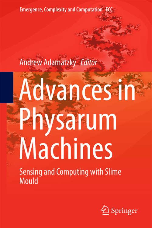 Advances in Physarum Machines: Sensing and Computing with Slime Mould (Emergence, Complexity and Computation #21)