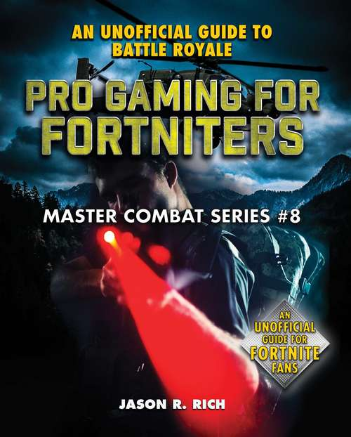 Pro Gaming for Fortniters: An Unofficial Guide to Battle Royale (Master Combat #8)