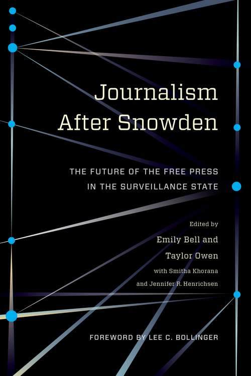 Journalism After Snowden: The Future of the Free Press in the Surveillance State (Columbia Journalism Review Books)