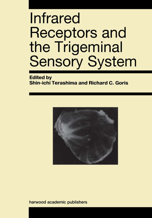 Infrared Receptors and the Trigeminal Sensory System: A Collection of Papers by S. Terashima, R.C. Goris et al.