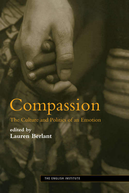 Compassion: The Culture and Politics of an Emotion (Essays from the English Institute)