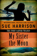 My Sister the Moon: Mother Earth Father Sky, My Sister The Moon, And Brother Wind (The Ivory Carver Trilogy #2)