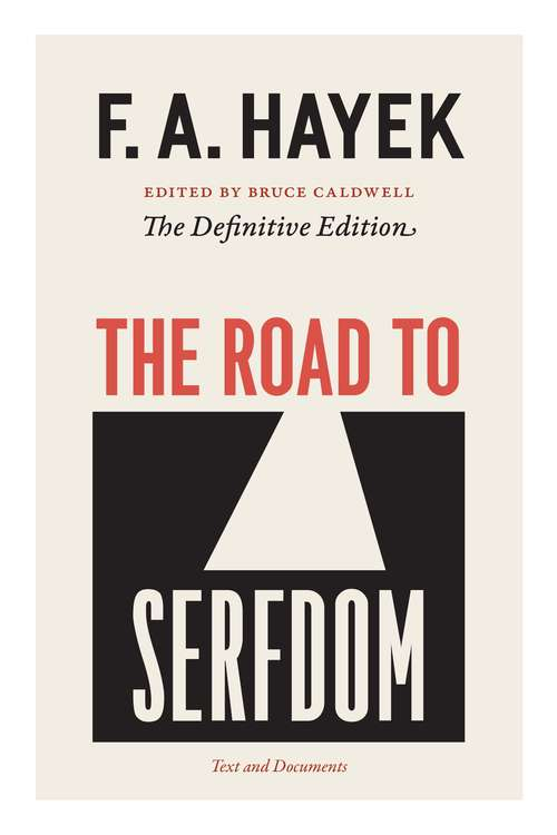 The Road to Serfdom: Text and Documents (The Collected Works of F. A. Hayek, Volume 2)