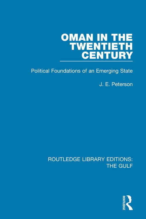 Oman in the Twentieth Century: Political Foundations of an Emerging State (Routledge Library Editions: The Gulf #13)