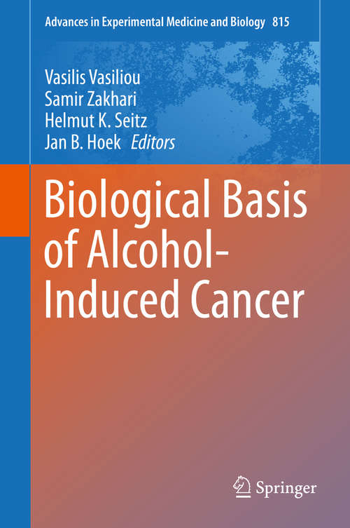 Biological Basis of Alcohol-Induced Cancer (Advances in Experimental Medicine and Biology #815)