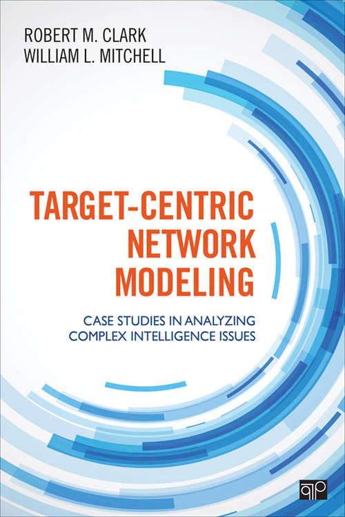 Target-Centric Network Modeling: Case Studies in Analyzing Complex Intelligence Issues