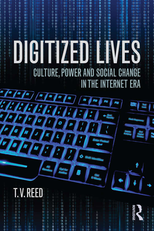 Digitized Lives: Culture, Power, and Social Change in the Internet Era