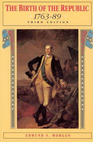 The Birth of the Republic, 1763-89 (The Chicago History of American Civilization) Third Edition