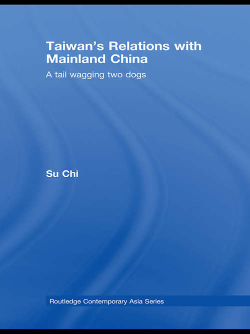 Taiwan's Relations with Mainland China: A Tail Wagging Two Dogs (Routledge Contemporary Asia Series #7)