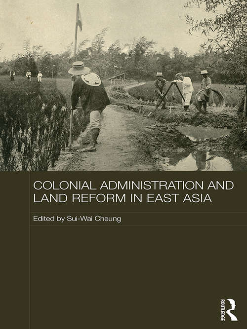 Colonial Administration and Land Reform in East Asia (The Historical Anthropology of Chinese Society Series)
