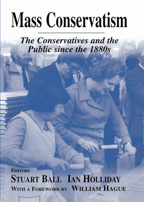 Mass Conservatism: The Conservatives and the Public since the 1880s (British Politics and Society)