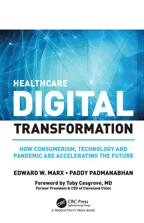 Healthcare Digital Transformation: How Consumerism, Technology and Pandemic are Accelerating the Future (HIMSS Book Series)