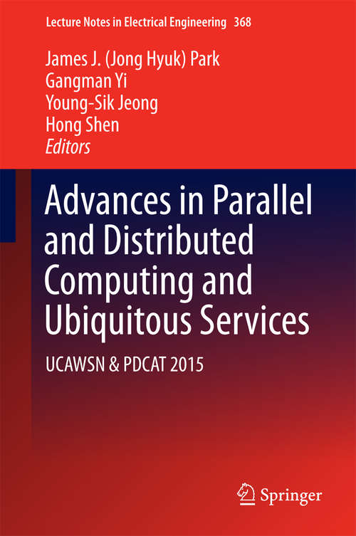Advances in Parallel and Distributed Computing and Ubiquitous Services: UCAWSN & PDCAT 2015 (Lecture Notes in Electrical Engineering #368)