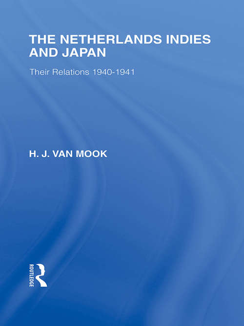 The Netherlands, Indies and Japan: Their Relations 1940-1941 (Routledge Library Editions: Japan)