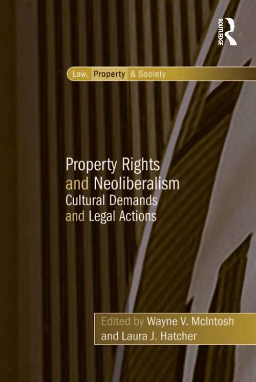 Property Rights and Neoliberalism: Cultural Demands and Legal Actions (Law, Property and Society)