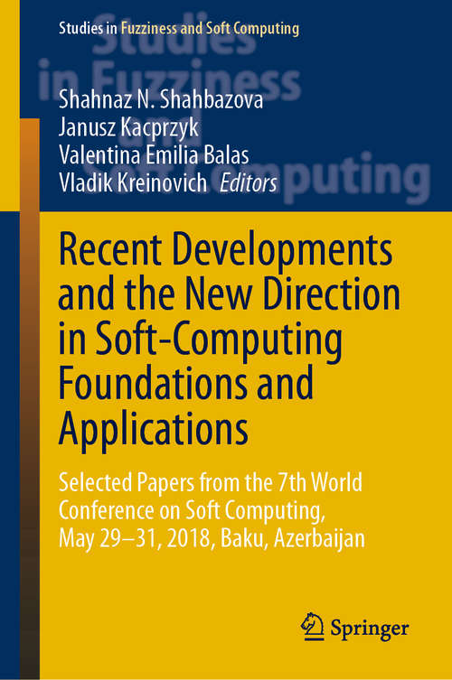 Recent Developments and the New Direction in Soft-Computing Foundations and Applications: Selected Papers from the 7th World Conference on Soft Computing, May 29–31, 2018, Baku, Azerbaijan (Studies in Fuzziness and Soft Computing #393)